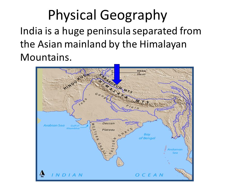 Physical Geography India is a huge peninsula separated from the Asian mainland by the Himalayan Mountains.