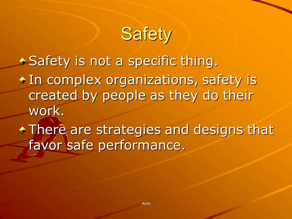 Safety Safety is not a specific thing.