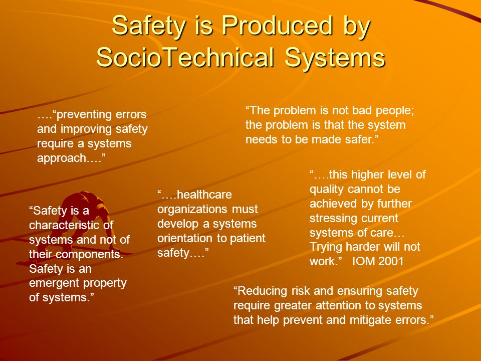 Safety is Produced by SocioTechnical Systems