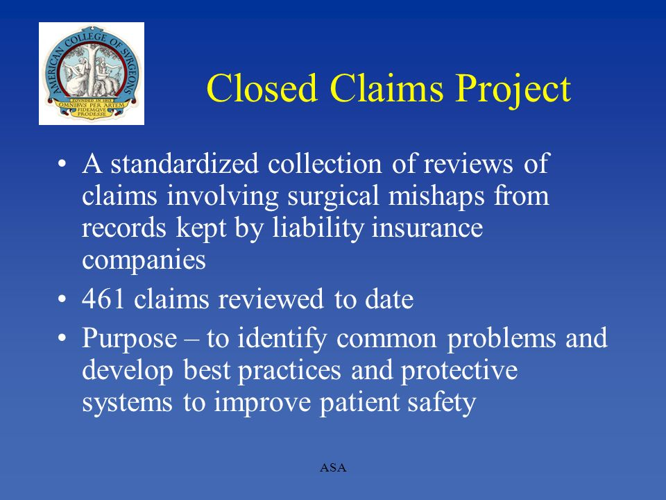 Closed Claims Project A standardized collection of reviews of claims involving surgical mishaps from records kept by liability insurance companies.