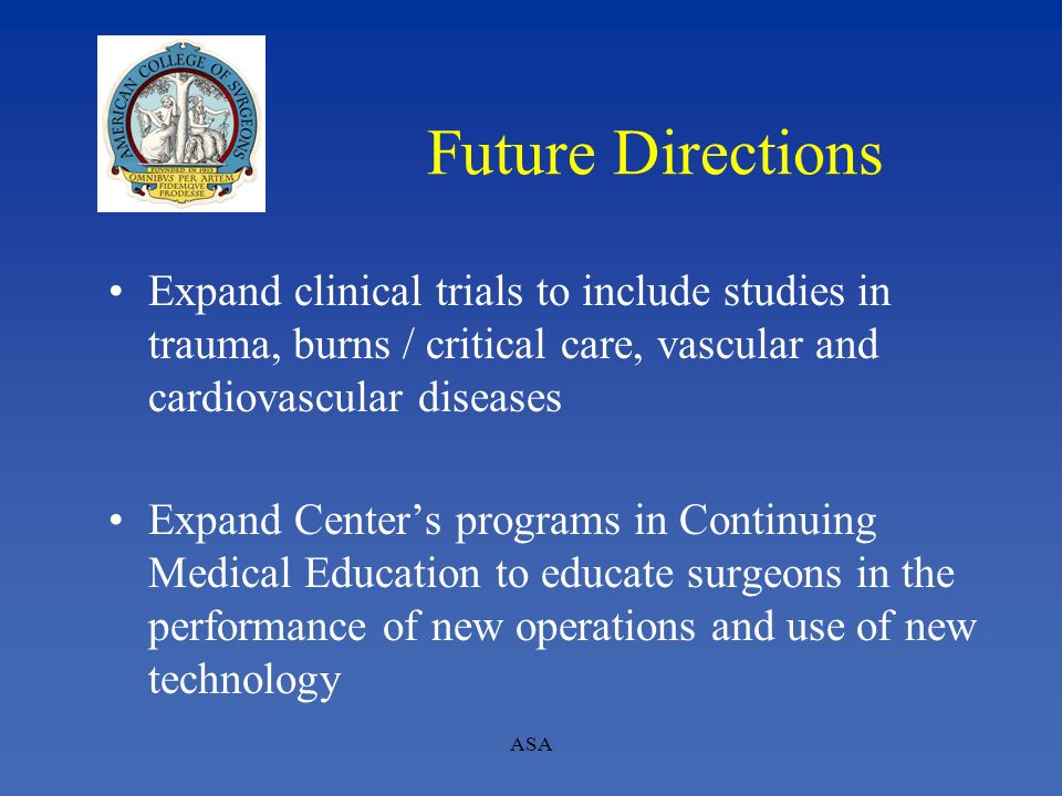 Future Directions Expand clinical trials to include studies in trauma, burns / critical care, vascular and cardiovascular diseases.
