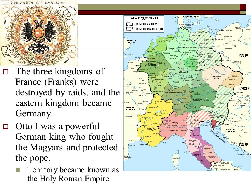 The three kingdoms of France (Franks) were destroyed by raids, and the eastern kingdom became Germany.