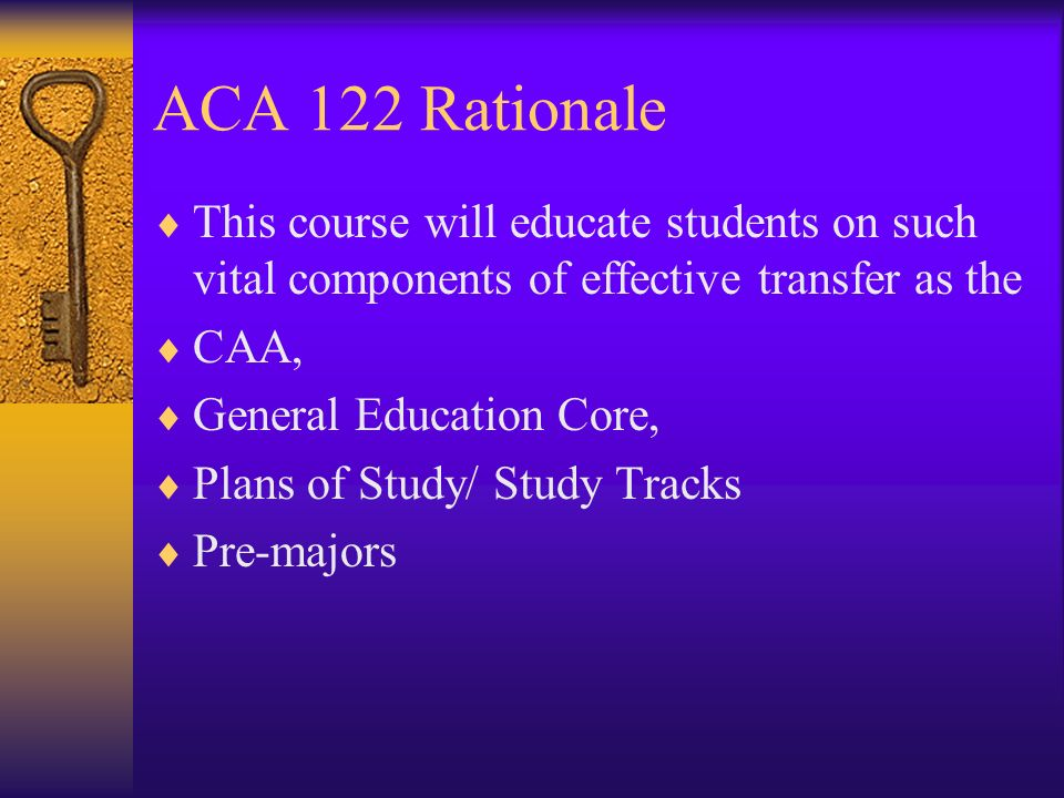 ACA 122 Rationale This course will educate students on such vital components of effective transfer as the.