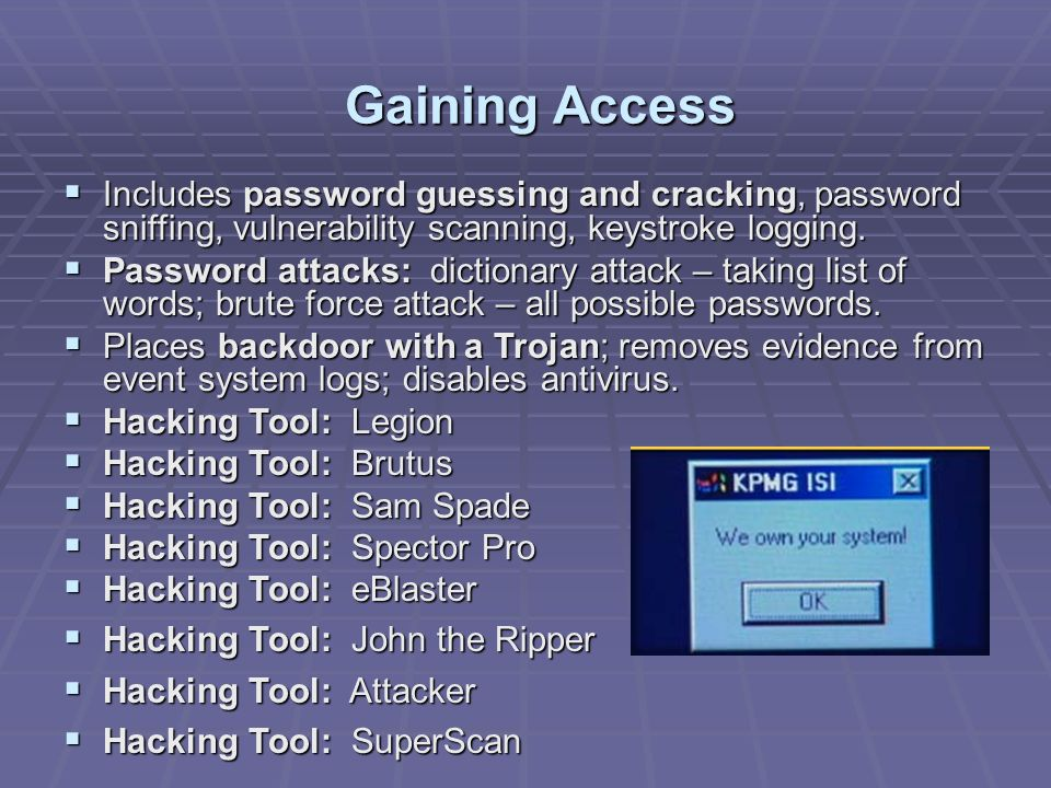 Gaining Access Includes password guessing and cracking, password sniffing, vulnerability scanning, keystroke logging.