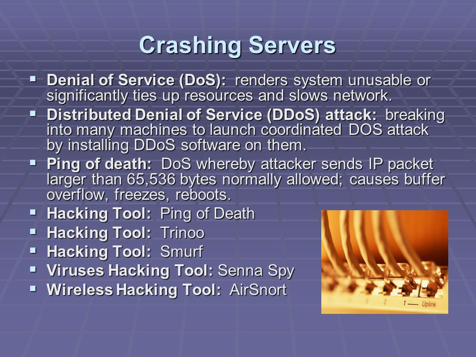 Crashing Servers Denial of Service (DoS): renders system unusable or significantly ties up resources and slows network.