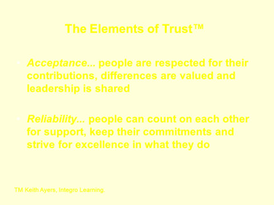 The Elements of Trust™ Acceptance... people are respected for their contributions, differences are valued and leadership is shared.