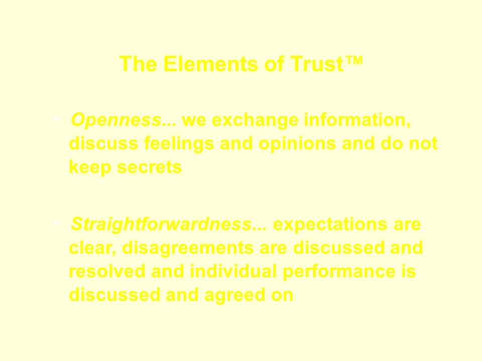 The Elements of Trust™ Openness... we exchange information,