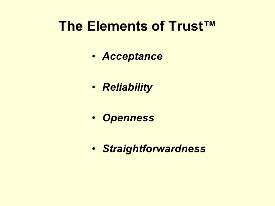 The Elements of Trust™ Acceptance Reliability Openness