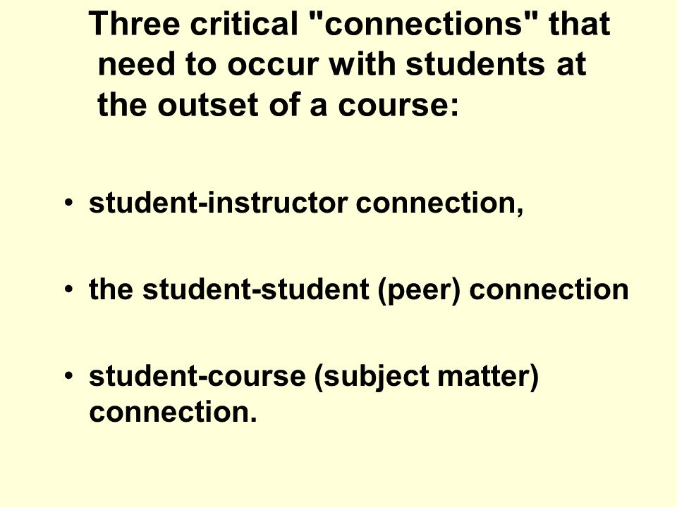 Three critical connections that need to occur with students at the outset of a course: