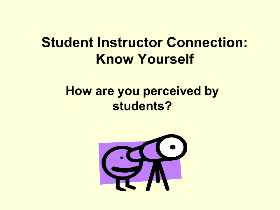 Student Instructor Connection: Know Yourself