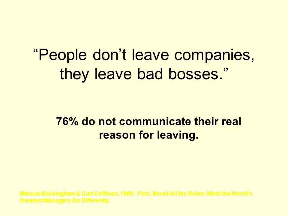 People don't leave companies, they leave bad bosses.