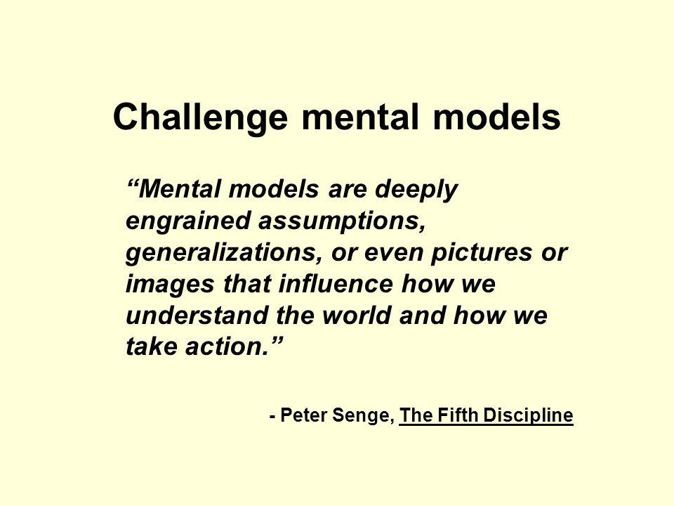 Challenge mental models