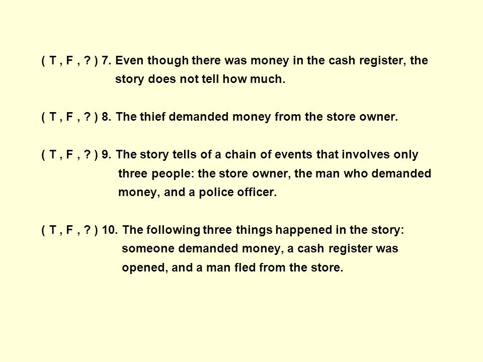 ( T , F , ) 7. Even though there was money in the cash register, the