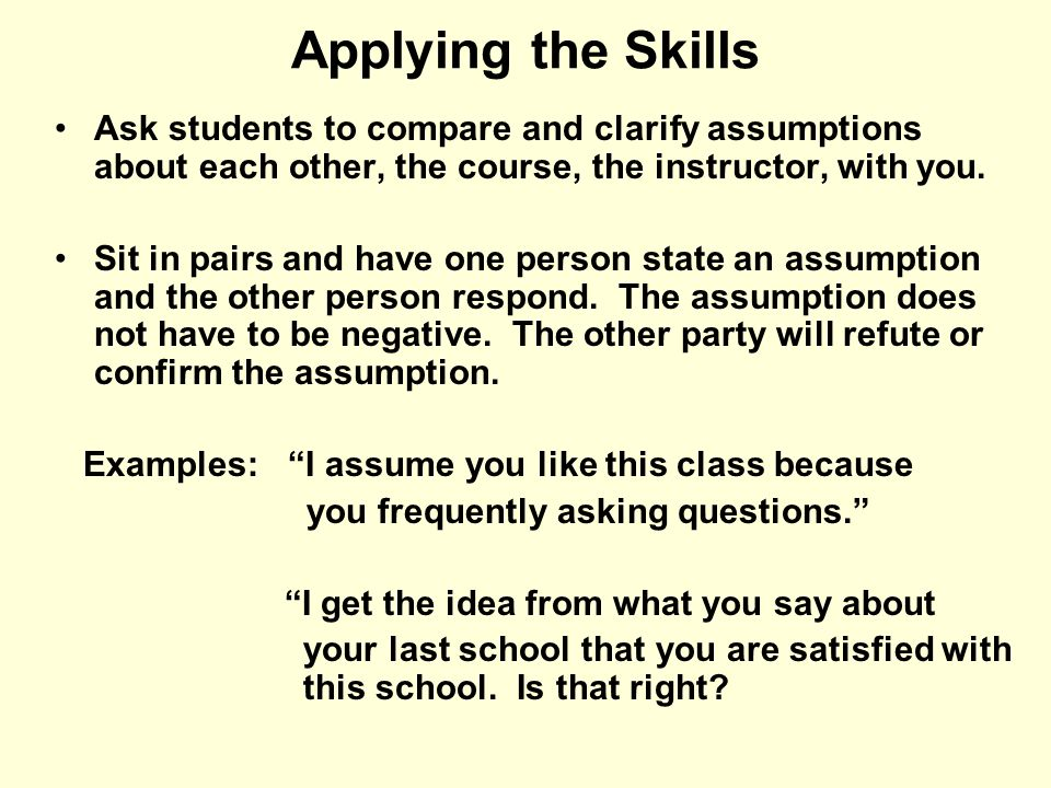Applying the Skills Ask students to compare and clarify assumptions about each other, the course, the instructor, with you.