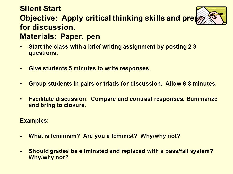 Silent Start Objective: Apply critical thinking skills and prepare for discussion. Materials: Paper, pen