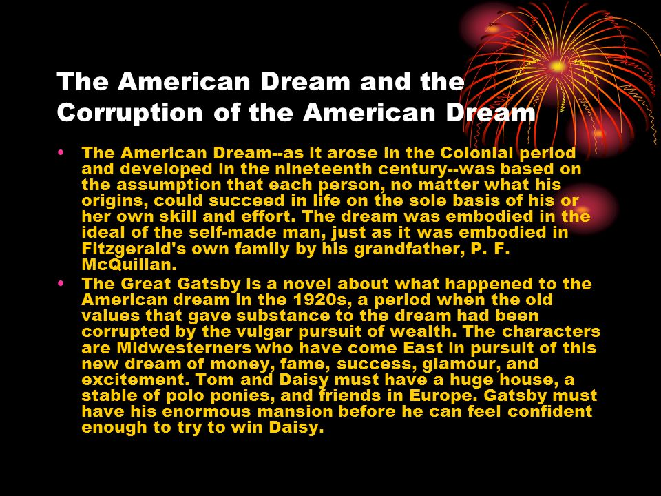 an american dream in a corrupt period of history in the great gatsby The great gatsby is a true great american novel  and with it ended the first great period of american history  and go after this new american dream,.