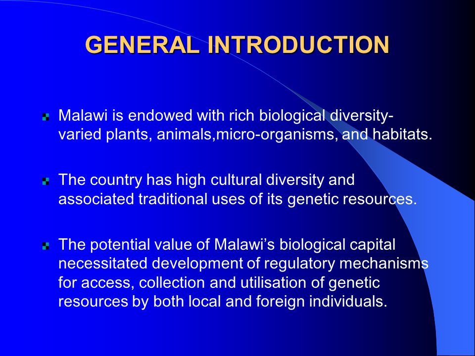 GENERAL INTRODUCTION Malawi is endowed with rich biological diversity-varied plants, animals,micro-organisms, and habitats.