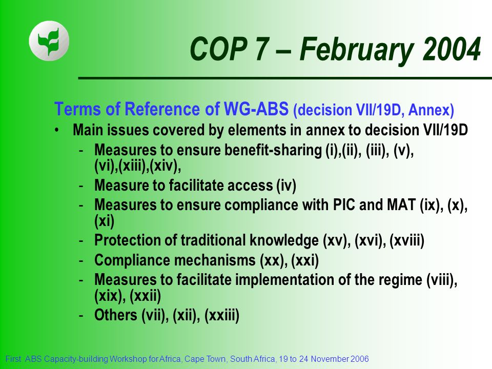 COP 7 – February 2004 Terms of Reference of WG-ABS (decision VII/19D, Annex) Main issues covered by elements in annex to decision VII/19D.