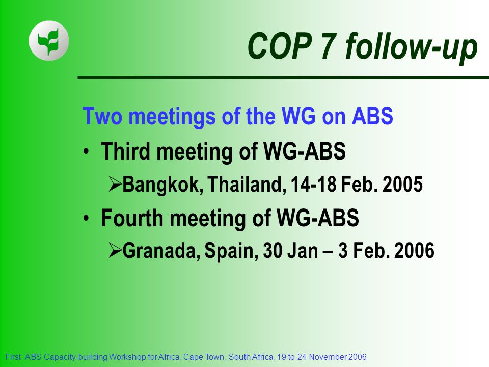 COP 7 follow-up Two meetings of the WG on ABS Third meeting of WG-ABS