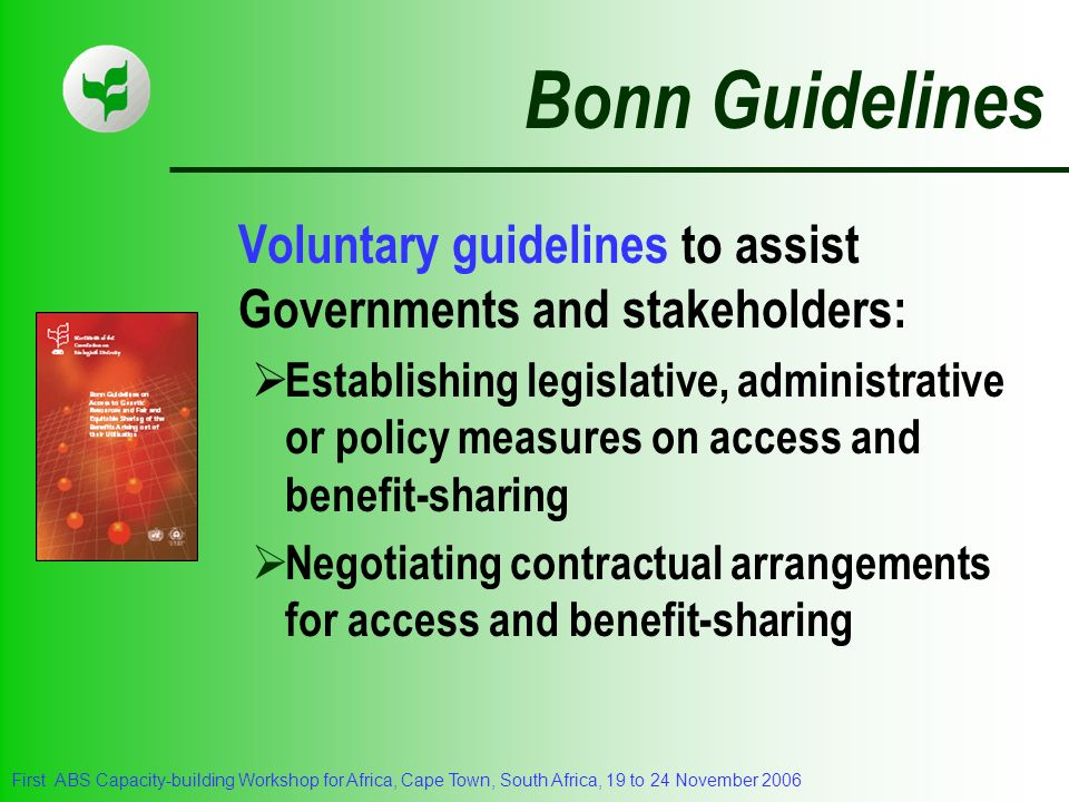 Bonn Guidelines Voluntary guidelines to assist Governments and stakeholders: