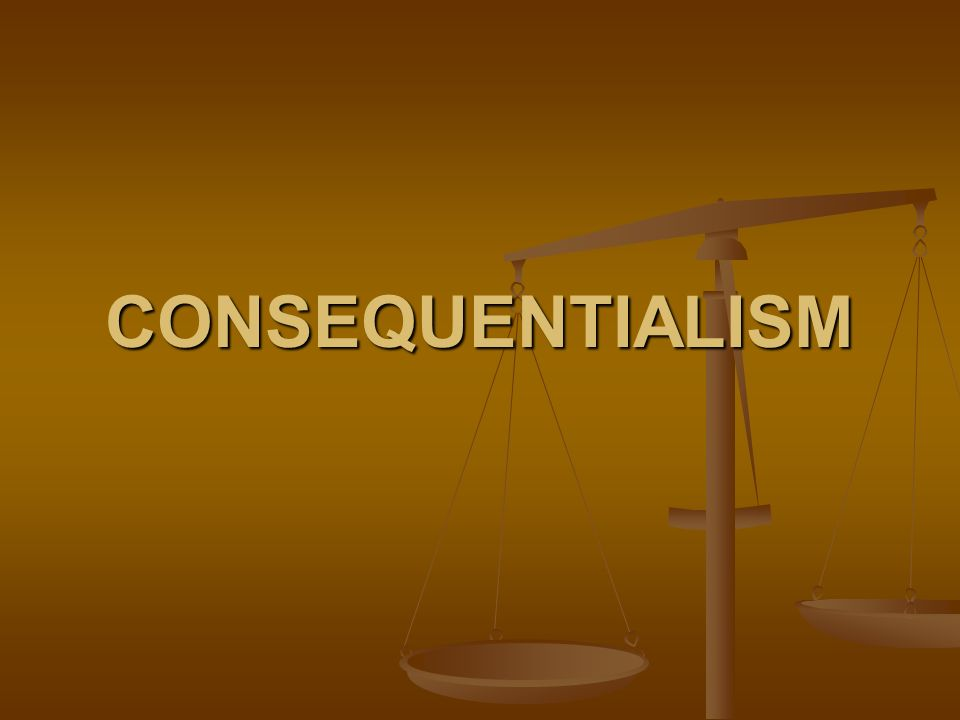 Consequentialism Ppt Download
