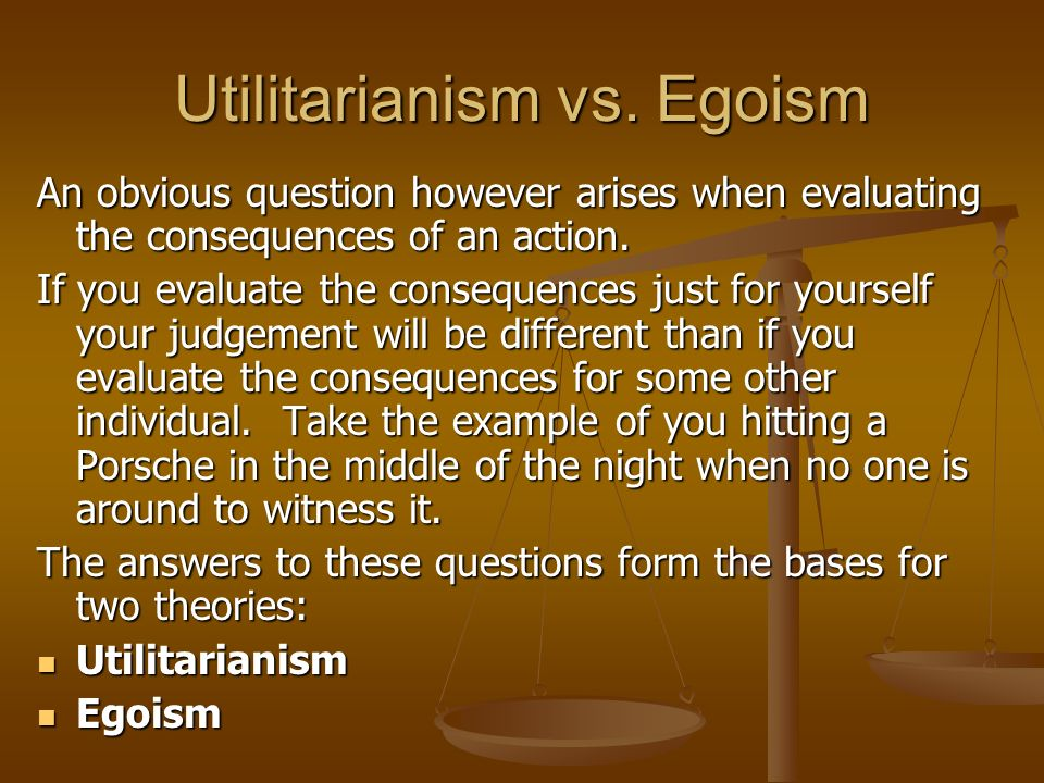comparing and contrasting ethical egoism and utilitarianism Ethical egoism contrasts with ethical altruism,  egoism and altruism both contrast with ethical utilitarianism, which holds that a moral agent should treat one.
