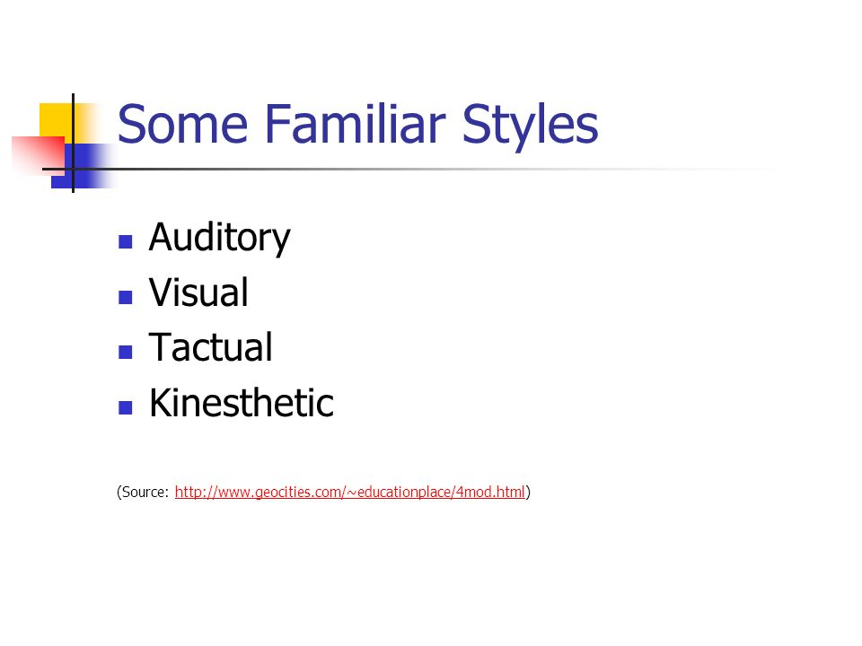 Some Familiar Styles Auditory Visual Tactual Kinesthetic