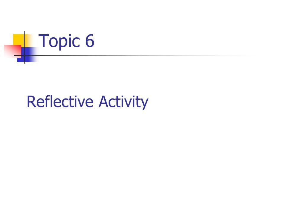 Topic 6 Reflective Activity