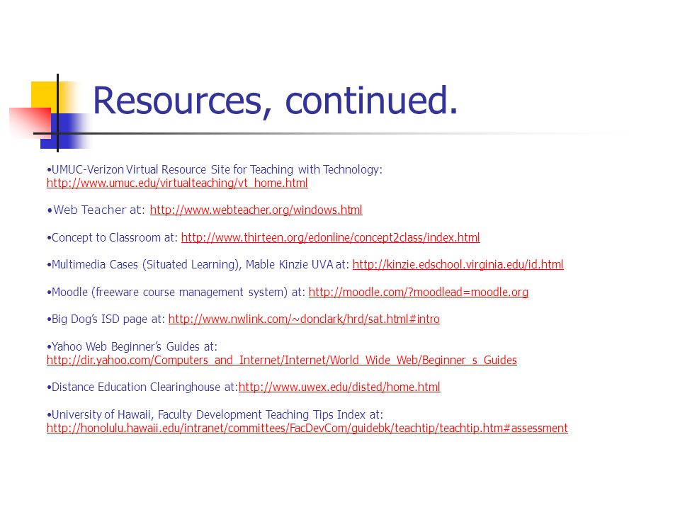Resources, continued. UMUC-Verizon Virtual Resource Site for Teaching with Technology: http://www.umuc.edu/virtualteaching/vt_home.html.
