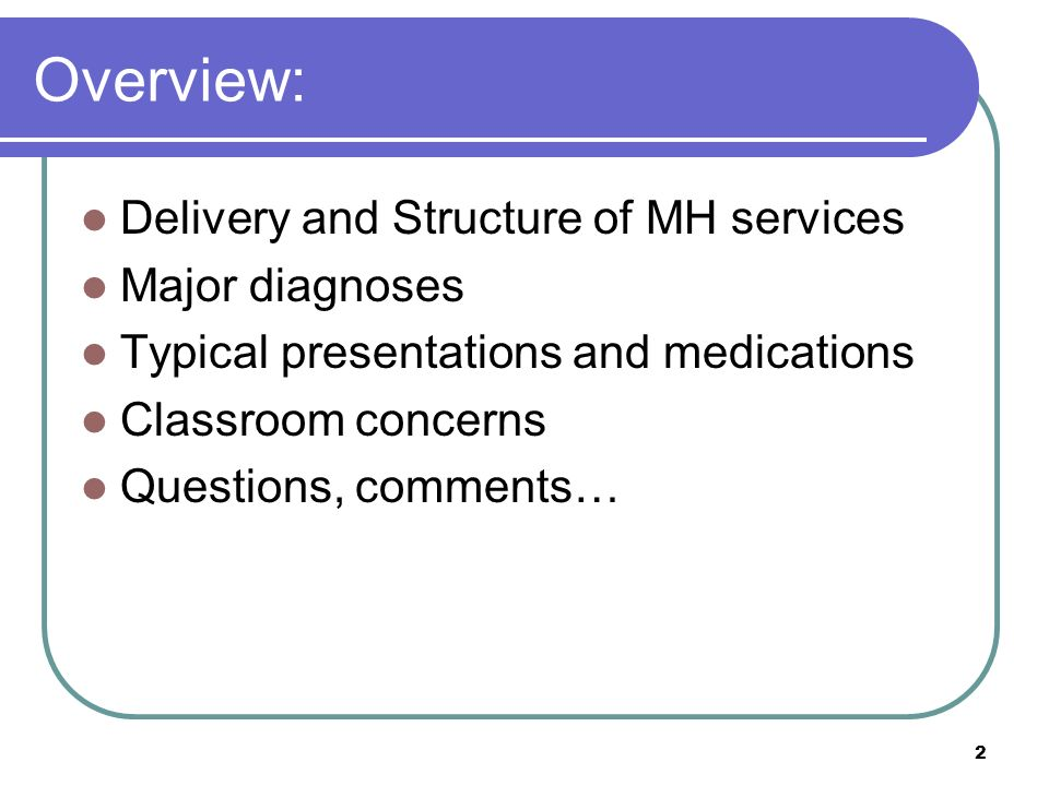 Overview: Delivery and Structure of MH services Major diagnoses