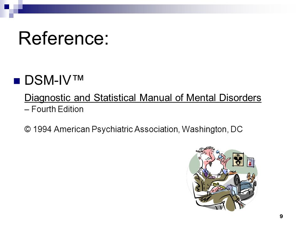 Reference: DSM-IV™ Diagnostic and Statistical Manual of Mental Disorders – Fourth Edition © 1994 American Psychiatric Association, Washington, DC.