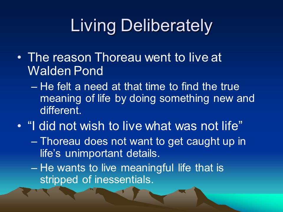 Living Deliberately The reason Thoreau went to live at Walden Pond