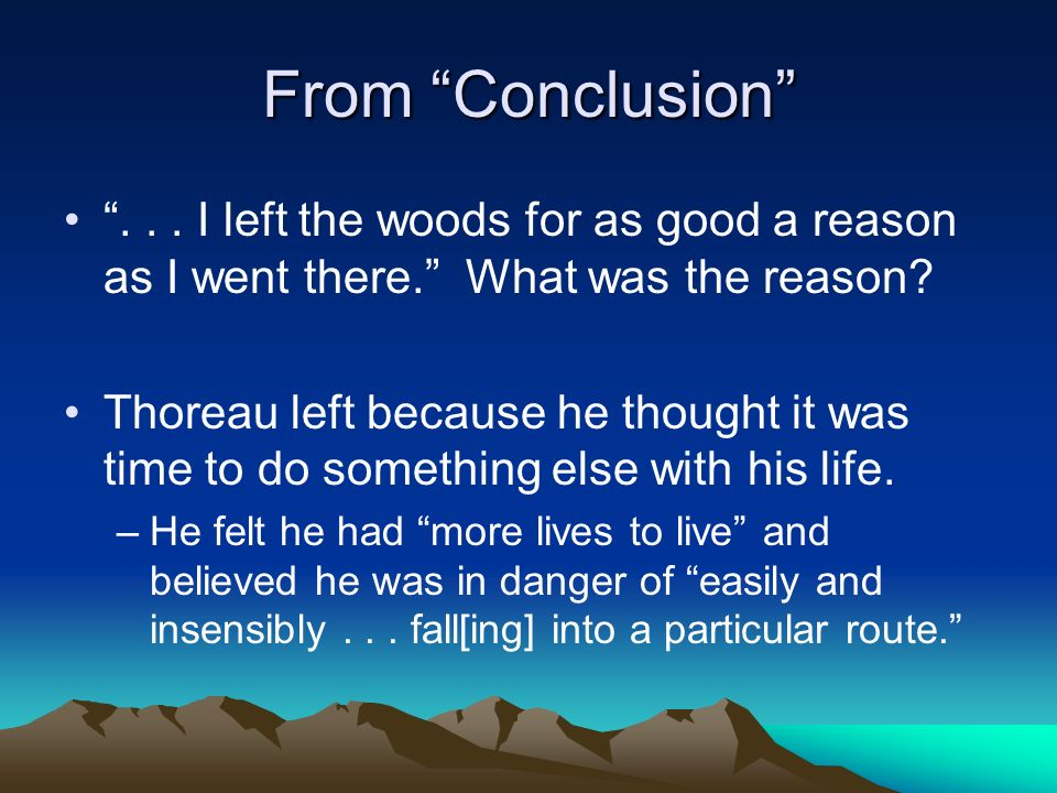 From Conclusion . . . I left the woods for as good a reason as I went there. What was the reason