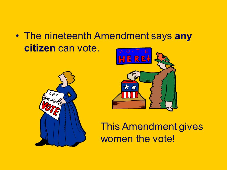 The nineteenth Amendment says any citizen can vote.