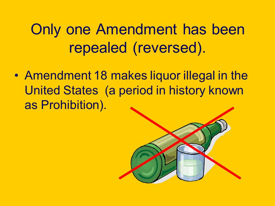 Only one Amendment has been repealed (reversed).