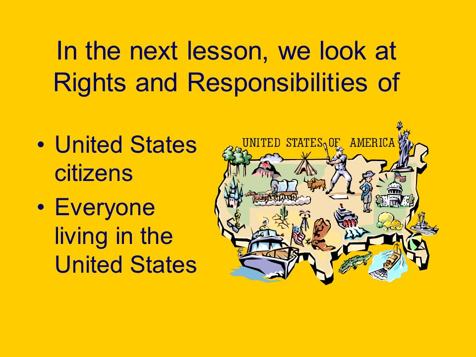 In the next lesson, we look at Rights and Responsibilities of