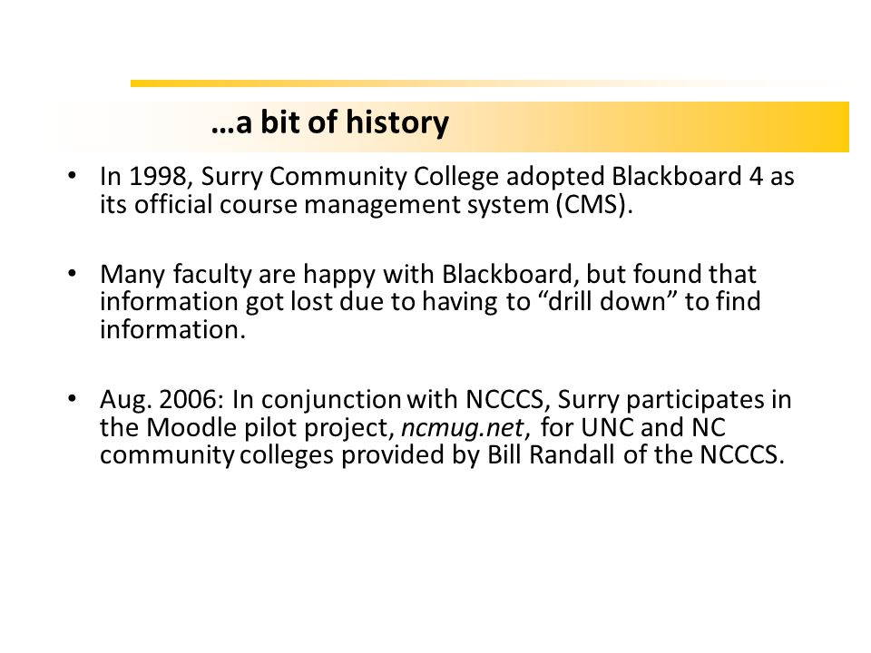 …a bit of history In 1998, Surry Community College adopted Blackboard 4 as its official course management system (CMS).