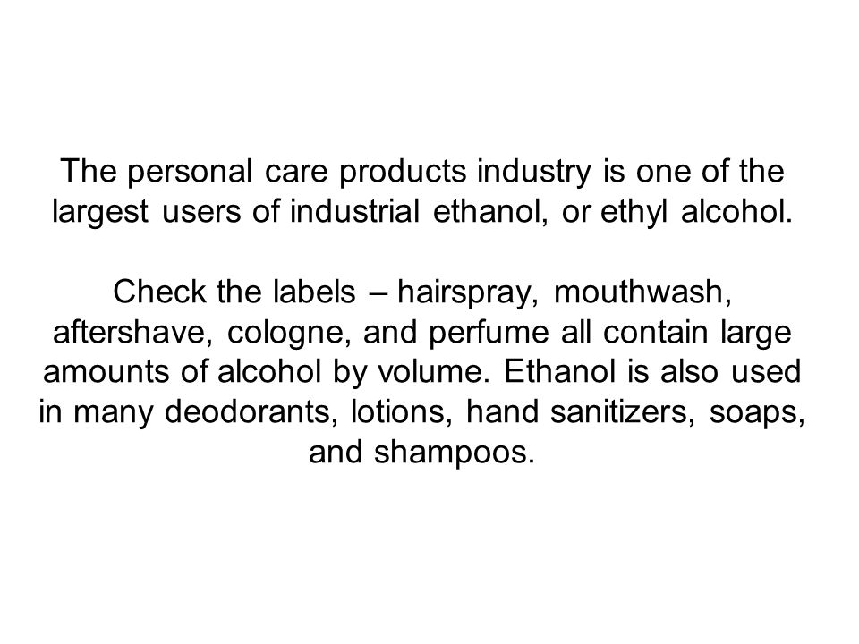 The personal care products industry is one of the largest users of industrial ethanol, or ethyl alcohol.