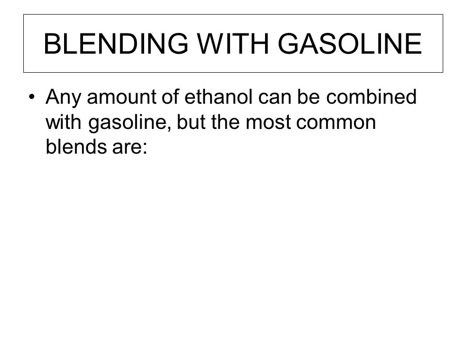 BLENDING WITH GASOLINE