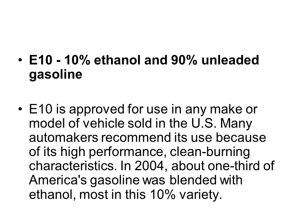 E10 - 10% ethanol and 90% unleaded gasoline