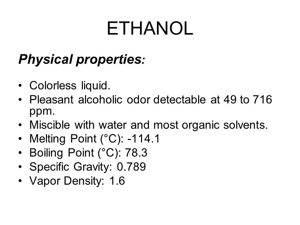 ETHANOL Physical properties: Colorless liquid.