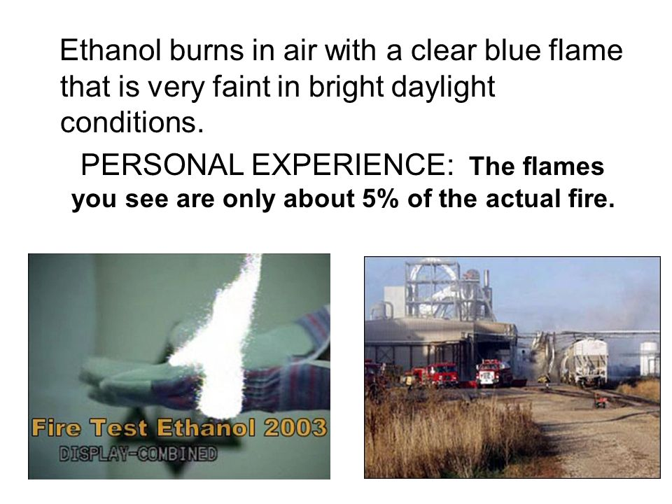 Ethanol burns in air with a clear blue flame that is very faint in bright daylight conditions.