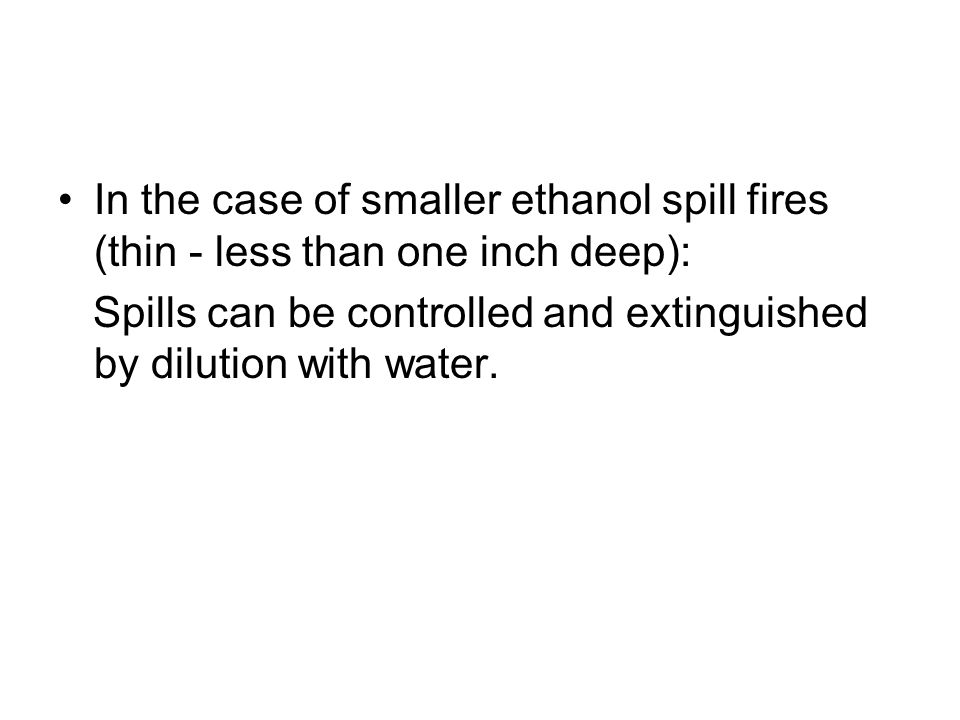 In the case of smaller ethanol spill fires (thin - less than one inch deep):