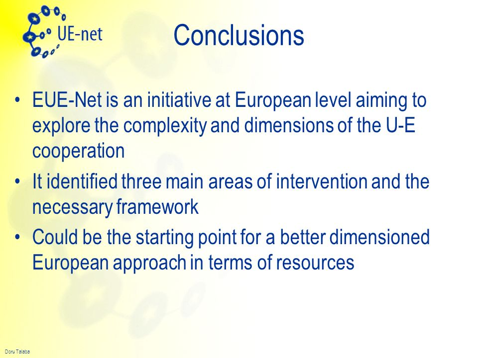 Conclusions EUE-Net is an initiative at European level aiming to explore the complexity and dimensions of the U-E cooperation.