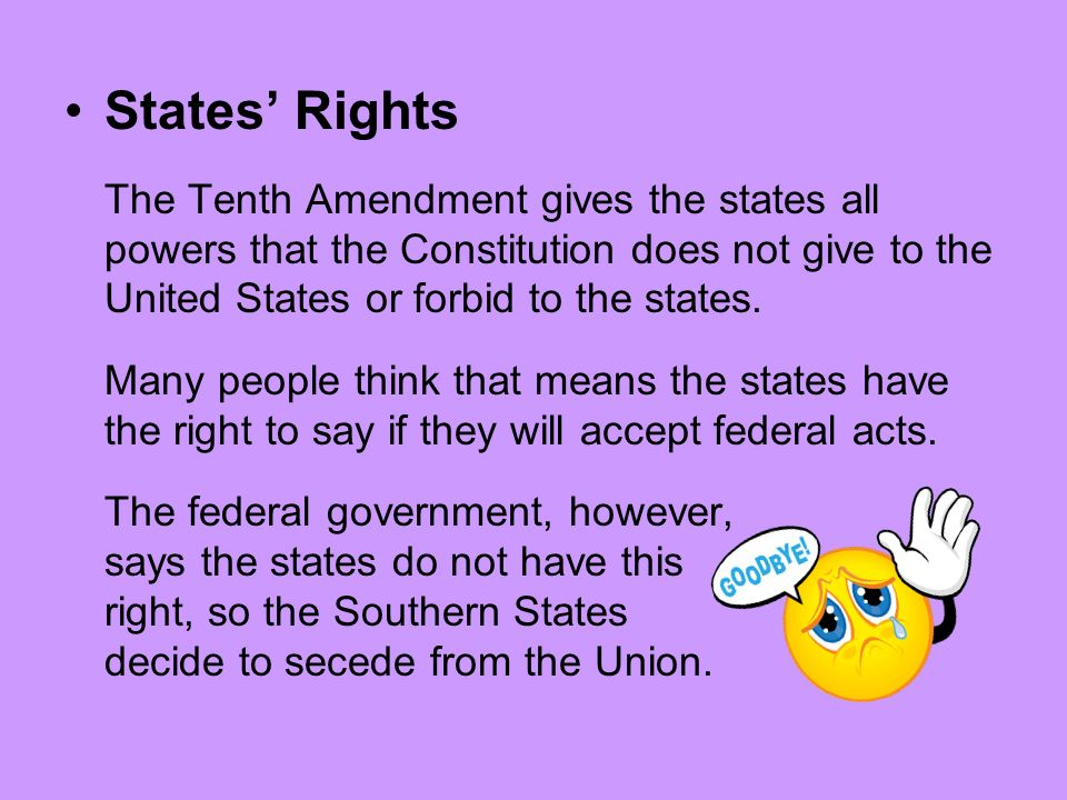 States' Rights The Tenth Amendment gives the states all powers that the Constitution does not give to the United States or forbid to the states.