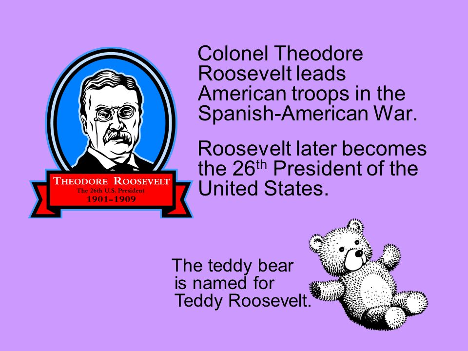 Roosevelt later becomes the 26th President of the United States.