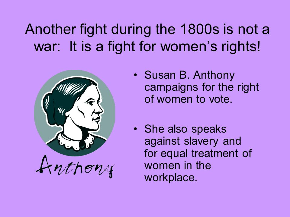 Another fight during the 1800s is not a war: It is a fight for women's rights!