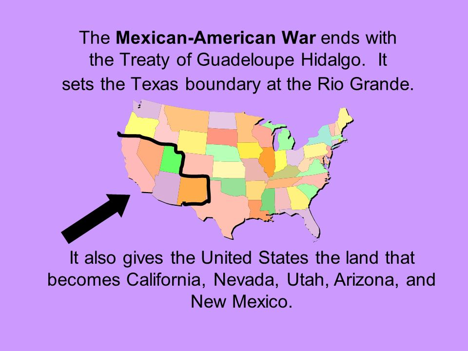 The Mexican-American War ends with the Treaty of Guadeloupe Hidalgo