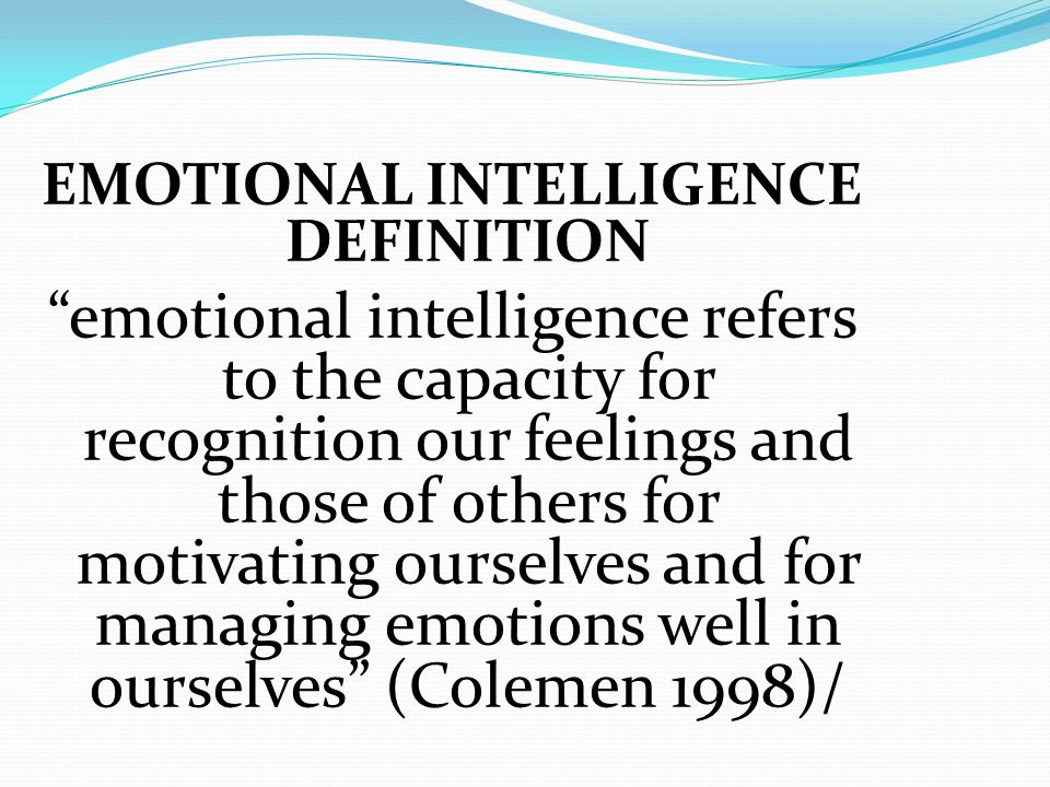 a definition of emotional intelligence Emotional intelligence definition: emotional intelligence is used to refer to people's interpersonal and communication | meaning, pronunciation, translations and examples.