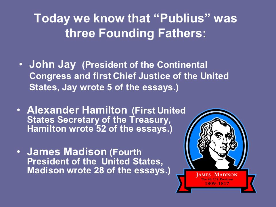 Today we know that Publius was three Founding Fathers: